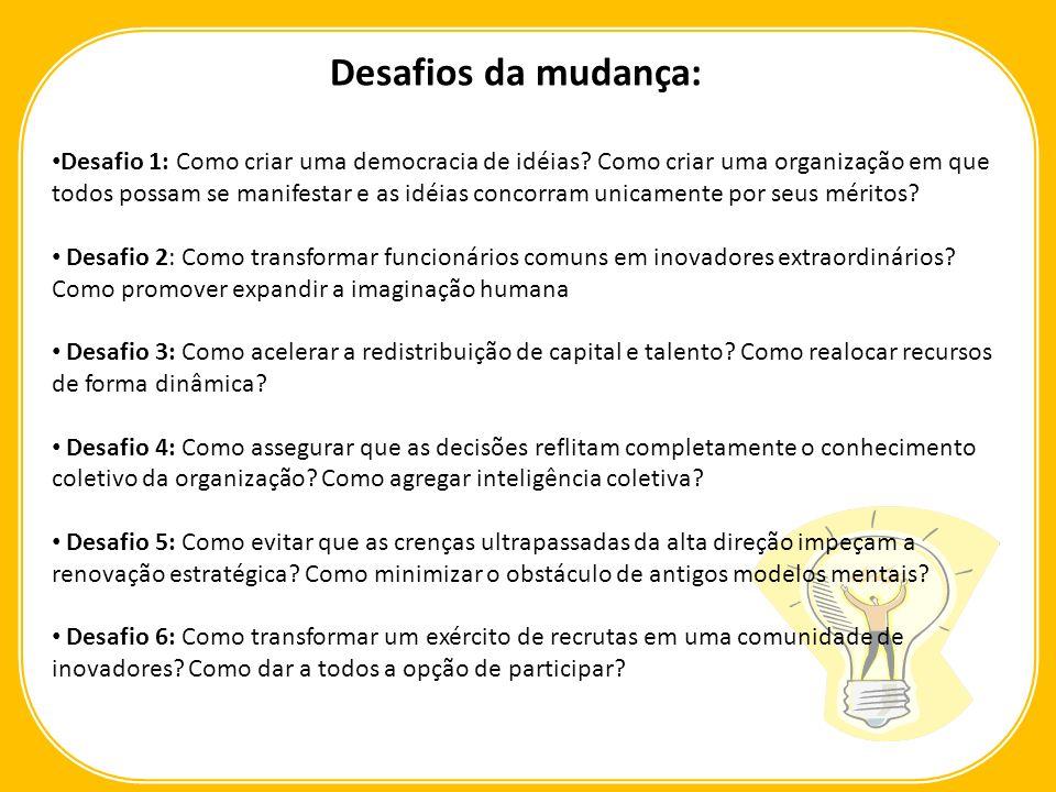 Desafio 1: Como criar uma democracia de idéias? Como criar uma organização em que todos possam se manifestar e as idéias concorram unicamente por seus