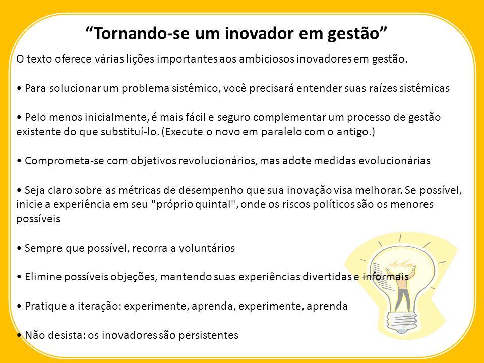 O texto oferece várias lições importantes aos ambiciosos inovadores em gestão. Para solucionar um problema sistêmico, você precisará entender suas raí