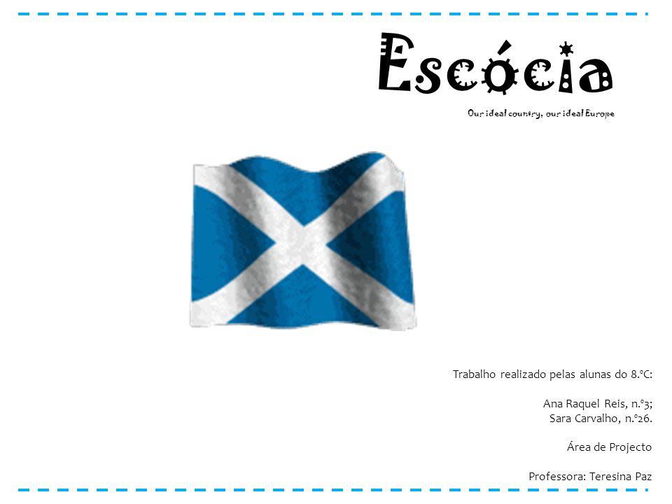 Escócia Our ideal country, our ideal Europe Trabalho realizado pelas alunas do 8.ºC: Ana Raquel Reis, n.º3; Sara Carvalho, n.º26. Área de Projecto Pro