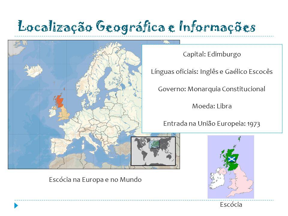 Localização Geográfica e Informações Escócia na Europa e no Mundo Capital: Edimburgo Línguas oficiais: Inglês e Gaélico Escocês Governo: Monarquia Con