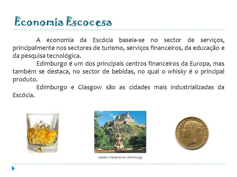 Economia Escocesa A economia da Escócia baseia-se no sector de serviços, principalmente nos sectores de turismo, serviços financeiros, da educação e d