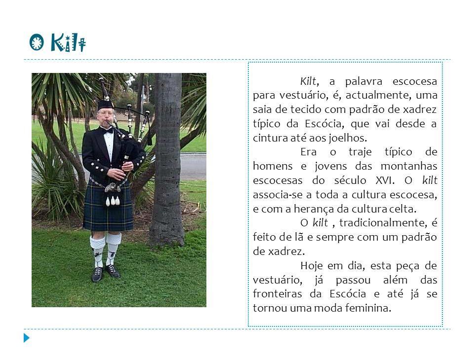 O Kilt Kilt, a palavra escocesa para vestuário, é, actualmente, uma saia de tecido com padrão de xadrez típico da Escócia, que vai desde a cintura até