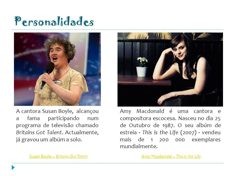 Personalidades A cantora Susan Boyle, alcançou a fama participando num programa de televisão chamado Britains Got Talent. Actualmente, já gravou um al