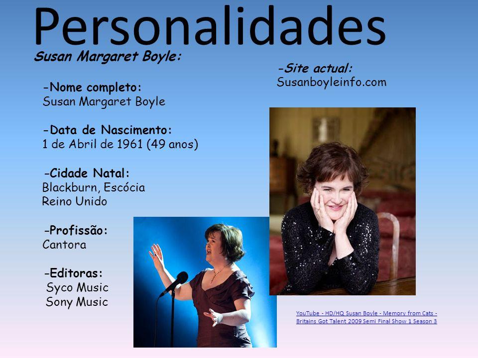 Susan Margaret Boyle: -Nome completo: Susan Margaret Boyle -Data de Nascimento: 1 de Abril de 1961 (49 anos) -Cidade Natal: Blackburn, Escócia Reino U