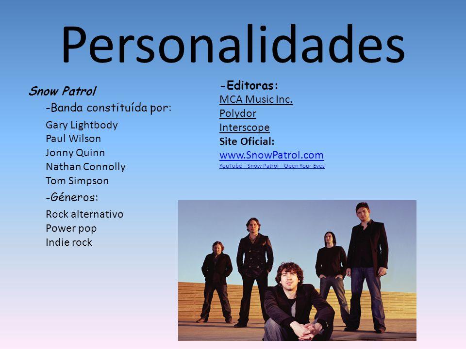 Personalidades Snow Patrol -Banda constituída por: Gary Lightbody Paul Wilson Jonny Quinn Nathan Connolly Tom Simpson -Géneros: Rock alternativo Power