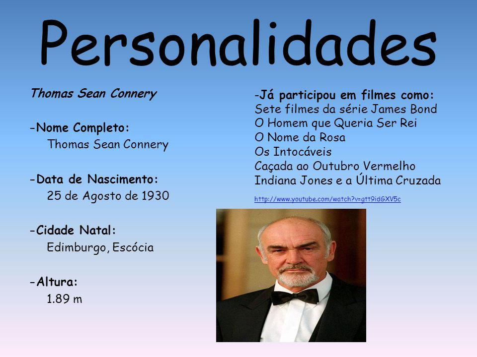 Personalidades Thomas Sean Connery -Nome Completo: Thomas Sean Connery -Data de Nascimento: 25 de Agosto de 1930 -Cidade Natal: Edimburgo, Escócia -Al