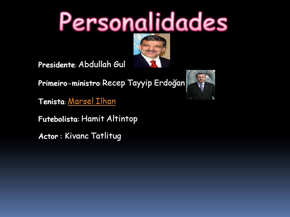 Presidente : Abdullah Gul Primeiro-ministro : Recep Tayyip Erdoğan Tenista : Marsel Ilhan Futebolista: Hamit Altintop Actor : Kivanc Tatlitug