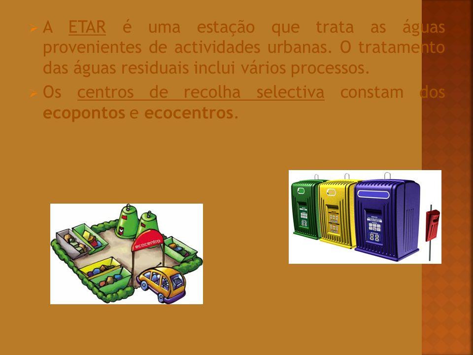 A ETAR é uma estação que trata as águas provenientes de actividades urbanas. O tratamento das águas residuais inclui vários processos. Os centros de r