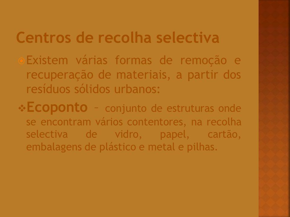 Existem várias formas de remoção e recuperação de materiais, a partir dos resíduos sólidos urbanos: Ecoponto – conjunto de estruturas onde se encontra
