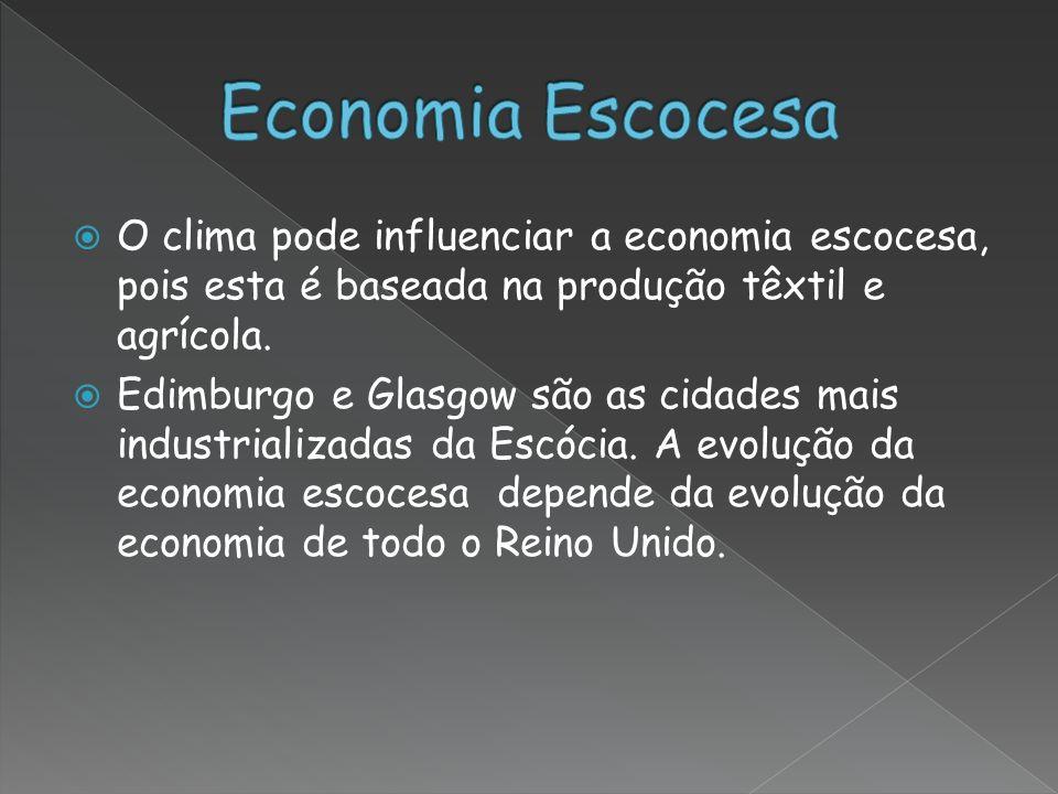 O clima pode influenciar a economia escocesa, pois esta é baseada na produção têxtil e agrícola.