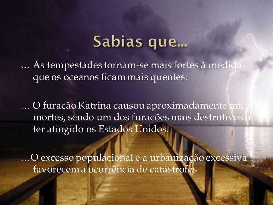… As tempestades tornam-se mais fortes à medida que os oceanos ficam mais quentes. … O furacão Katrina causou aproximadamente mil mortes, sendo um dos