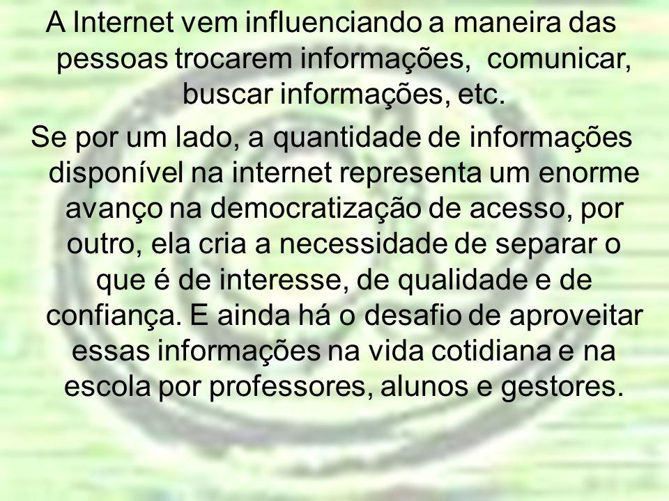 A Internet vem influenciando a maneira das pessoas trocarem informações, comunicar, buscar informações, etc. Se por um lado, a quantidade de informaçõ