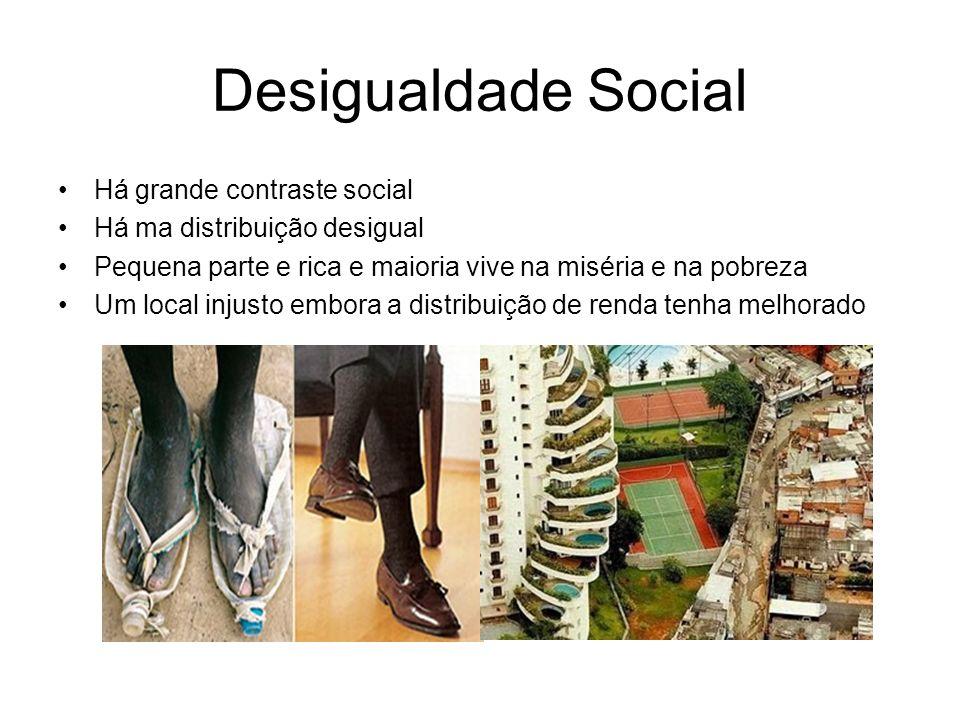 Desigualdade Social Há grande contraste social Há ma distribuição desigual Pequena parte e rica e maioria vive na miséria e na pobreza Um local injust
