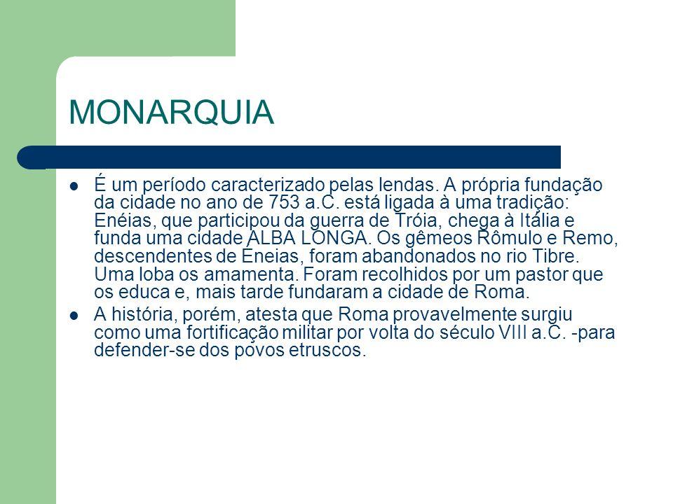 MONARQUIA É um período caracterizado pelas lendas. A própria fundação da cidade no ano de 753 a.C. está ligada à uma tradição: Enéias, que participou