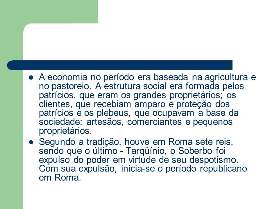A economia no período era baseada na agricultura e no pastoreio. A estrutura social era formada pelos patrícios, que eram os grandes proprietários; os