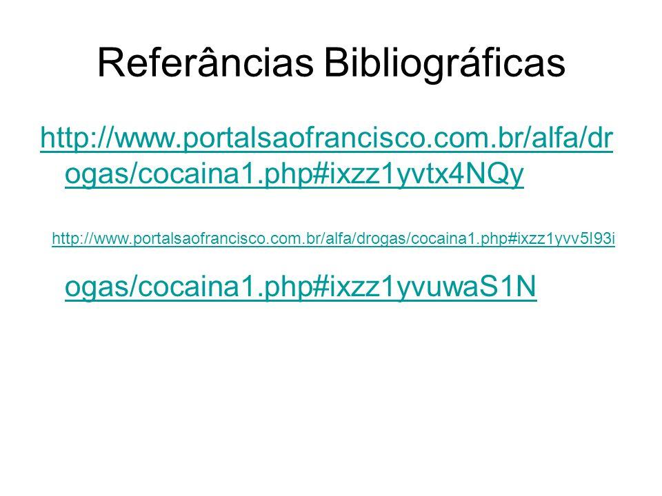 Referâncias Bibliográficas http://www.portalsaofrancisco.com.br/alfa/dr ogas/cocaina1.php#ixzz1yvtx4NQy http://www.portalsaofrancisco.com.br/alfa/dr o