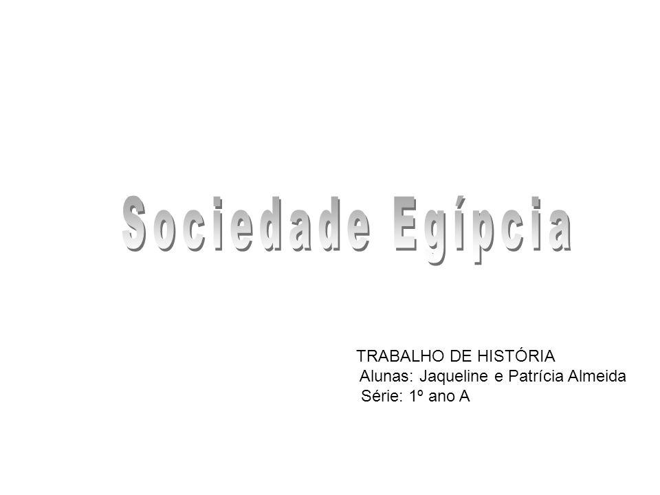 TRABALHO DE HISTÓRIA Alunas: Jaqueline e Patrícia Almeida Série: 1º ano A