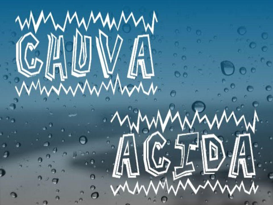 A chuva ácida e composta por ácido sulfúrico ou ácido nítrico.