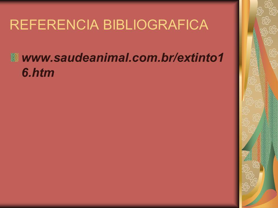 REFERENCIA BIBLIOGRAFICA www.saudeanimal.com.br/extinto1 6.htm