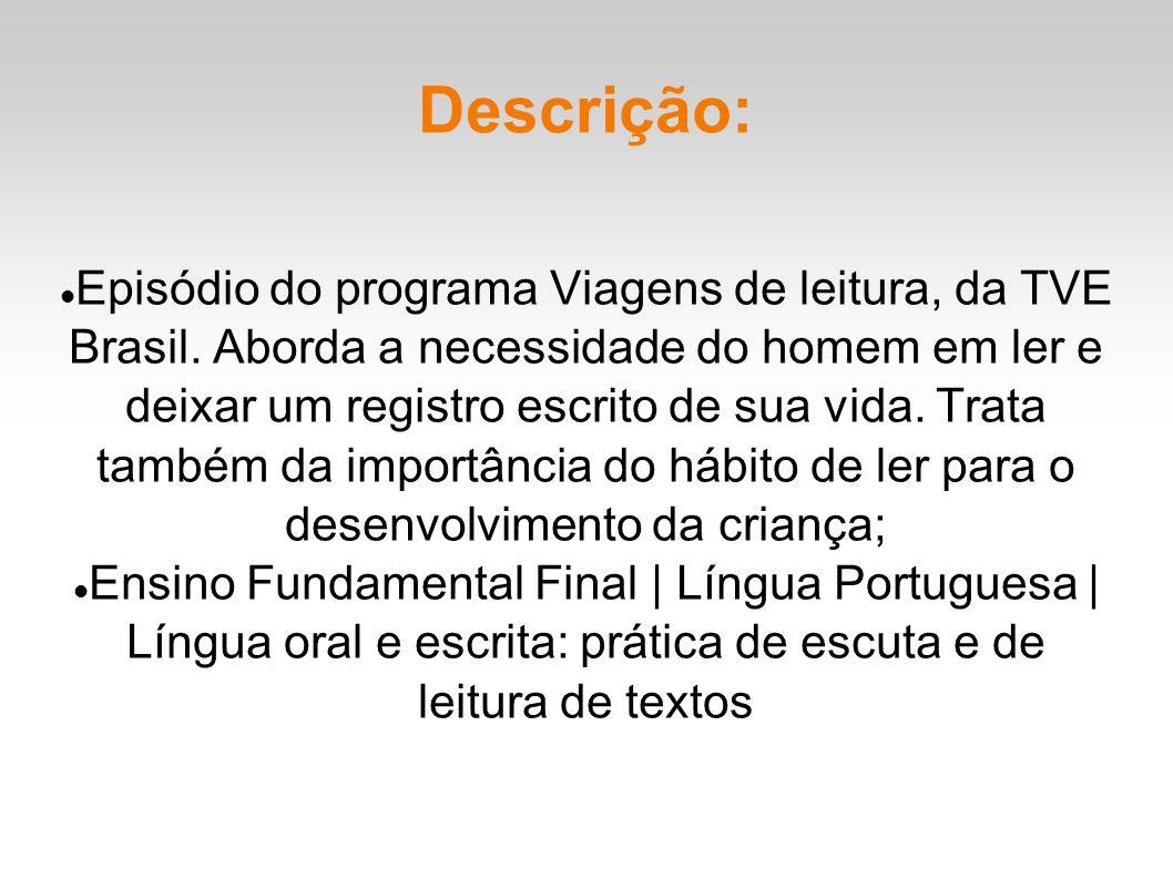 Descrição: Episódio do programa Viagens de leitura, da TVE Brasil. Aborda a necessidade do homem em ler e deixar um registro escrito de sua vida. Trat