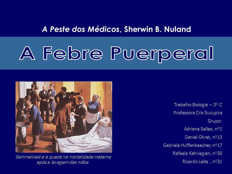 O Nome da Enfermidade: A febre puerperal tem esse nome pois ela é observada no período do puerperio, um período de 10 dias após o parto.