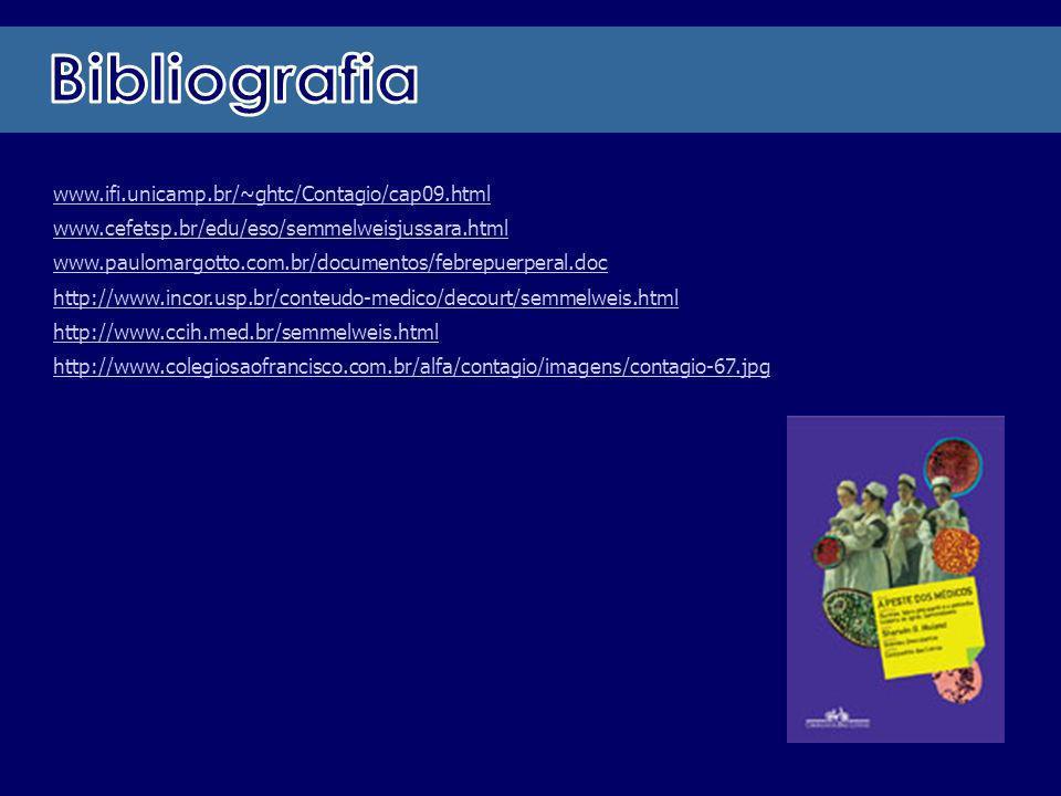 www.ifi.unicamp.br/~ghtc/Contagio/cap09.html www.cefetsp.br/edu/eso/semmelweisjussara.html www.paulomargotto.com.br/documentos/febrepuerperal.doc http