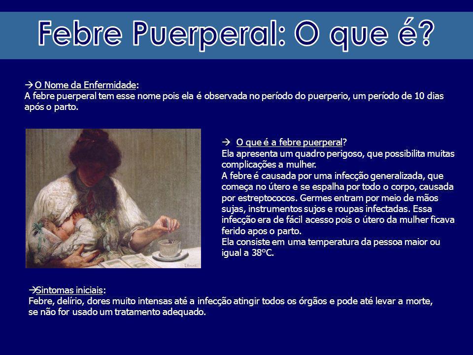 O Nome da Enfermidade: A febre puerperal tem esse nome pois ela é observada no período do puerperio, um período de 10 dias após o parto. Sintomas inic