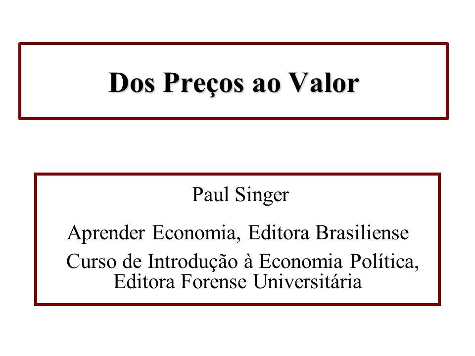 Dos Preços ao Valor Paul Singer Aprender Economia, Editora Brasiliense Curso de Introdução à Economia Política, Editora Forense Universitária