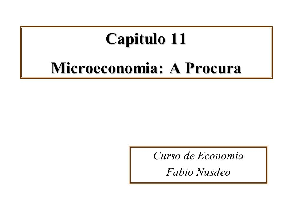Capitulo 11 Microeconomia: A Procura Curso de Economia Fabio Nusdeo