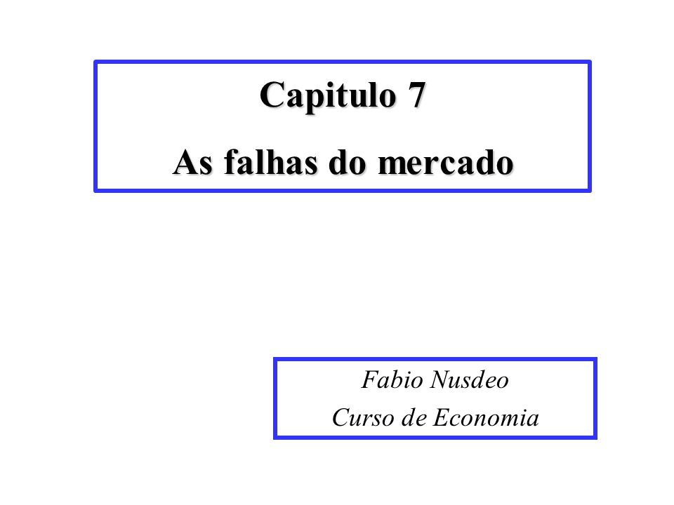 Capitulo 7 As falhas do mercado Fabio Nusdeo Curso de Economia