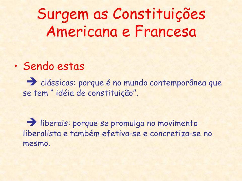 Surgem as Constituições Americana e Francesa Sendo estas clássicas: porque é no mundo contemporânea que se tem idéia de constituição. liberais: porque
