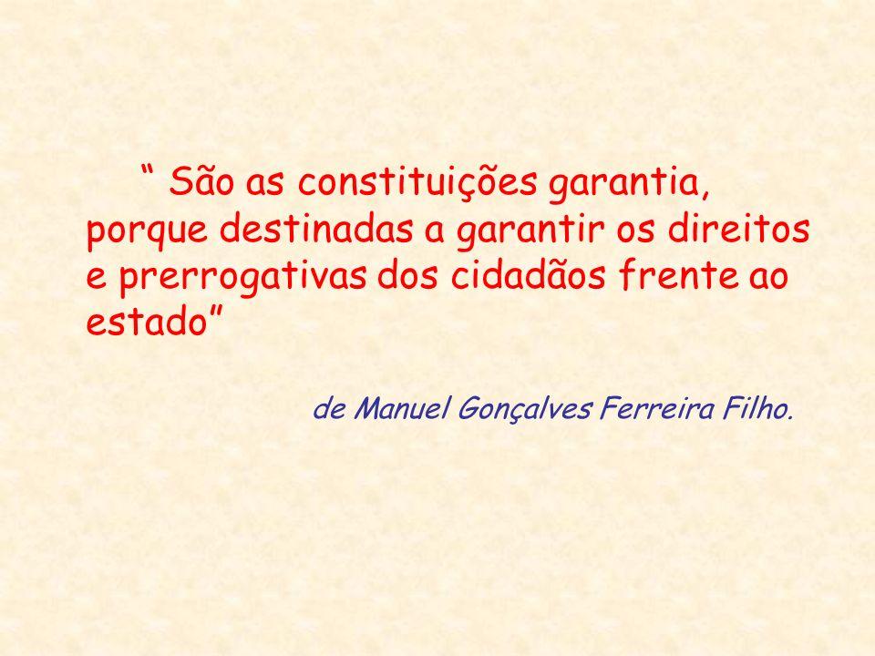São as constituições garantia, porque destinadas a garantir os direitos e prerrogativas dos cidadãos frente ao estado de Manuel Gonçalves Ferreira Fil