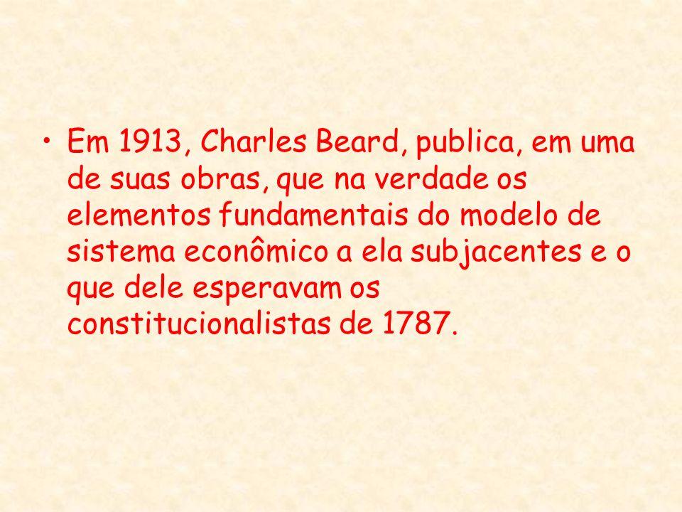Em 1913, Charles Beard, publica, em uma de suas obras, que na verdade os elementos fundamentais do modelo de sistema econômico a ela subjacentes e o q