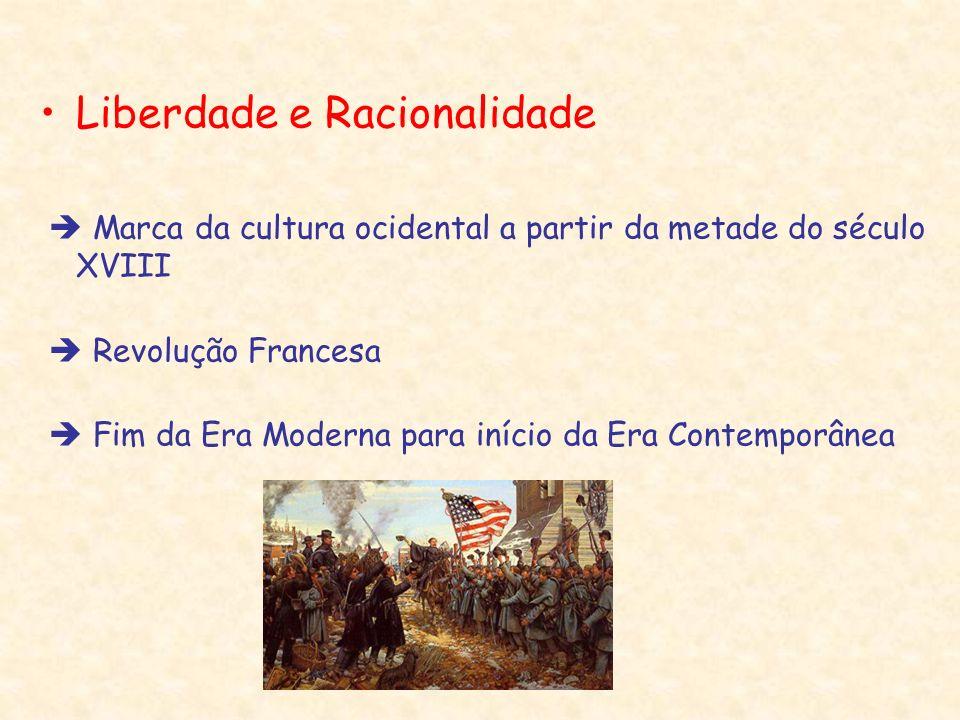Liberdade e Racionalidade Marca da cultura ocidental a partir da metade do século XVIII Revolução Francesa Fim da Era Moderna para início da Era Conte