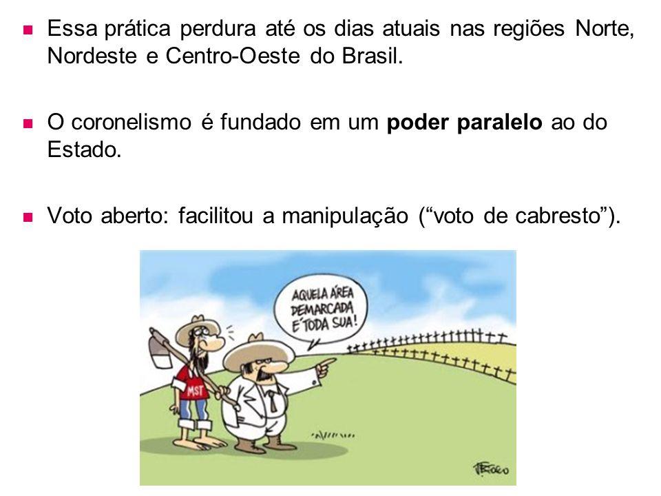 Essa prática perdura até os dias atuais nas regiões Norte, Nordeste e Centro-Oeste do Brasil. O coronelismo é fundado em um poder paralelo ao do Estad