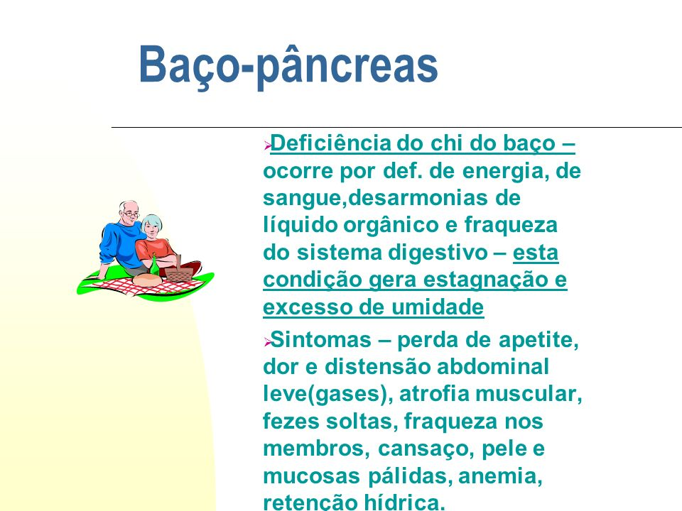 Baço-pâncreas Deficiência do chi do baço – ocorre por def. de energia, de sangue,desarmonias de líquido orgânico e fraqueza do sistema digestivo – est