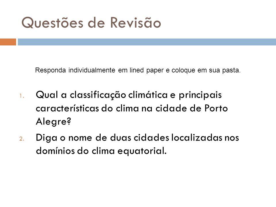 Questões de Revisão 1. Qual a classificação climática e principais características do clima na cidade de Porto Alegre? 2. Diga o nome de duas cidades