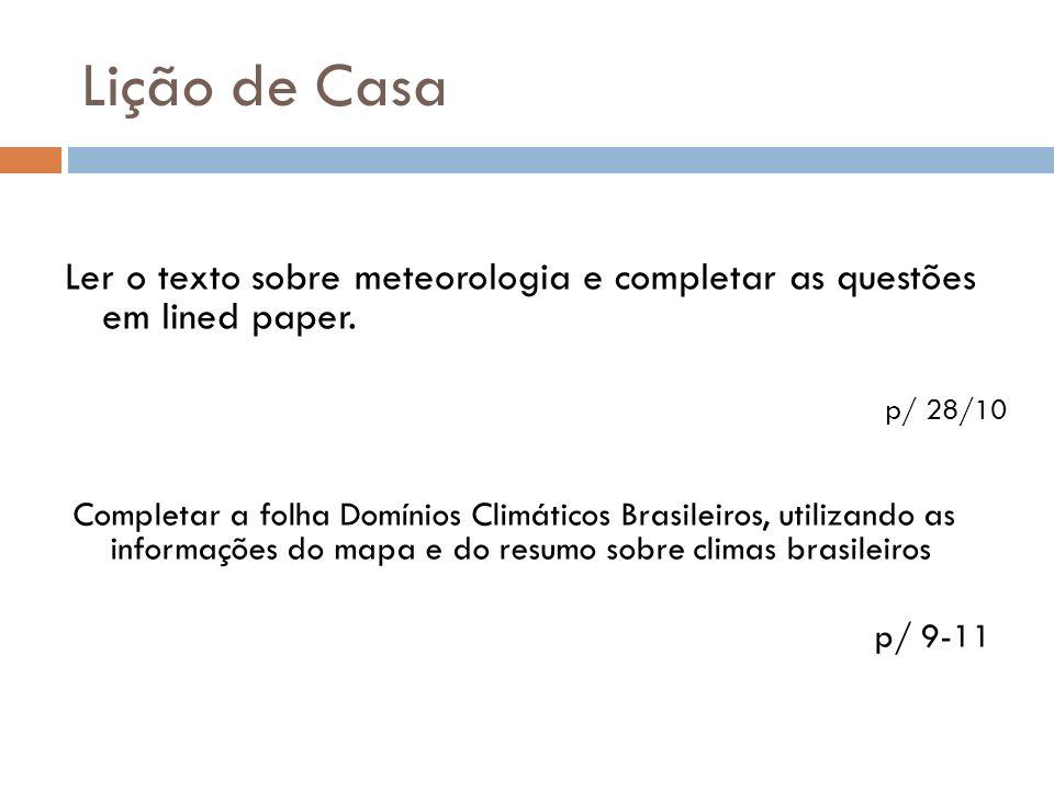 Lição de Casa Ler o texto sobre meteorologia e completar as questões em lined paper. p/ 28/10 Completar a folha Domínios Climáticos Brasileiros, utili