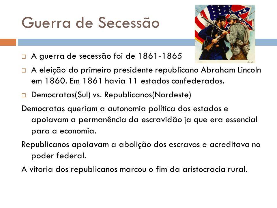 Guerra de Secessão A guerra de secessão foi de 1861-1865 A eleição do primeiro presidente republicano Abraham Lincoln em 1860. Em 1861 havia 11 estado