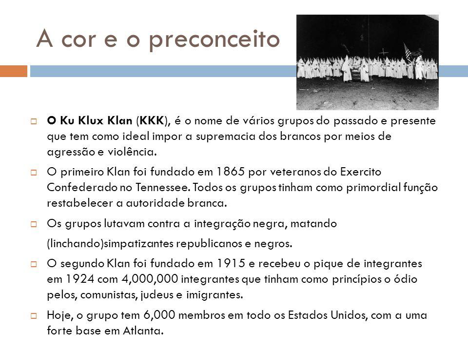A cor e o preconceito O Ku Klux Klan (KKK), é o nome de vários grupos do passado e presente que tem como ideal impor a supremacia dos brancos por meio