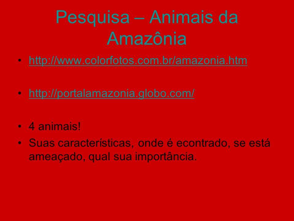 Pesquisa – Animais da Amazônia http://www.colorfotos.com.br/amazonia.htm http://portalamazonia.globo.com/ 4 animais! Suas características, onde é econ