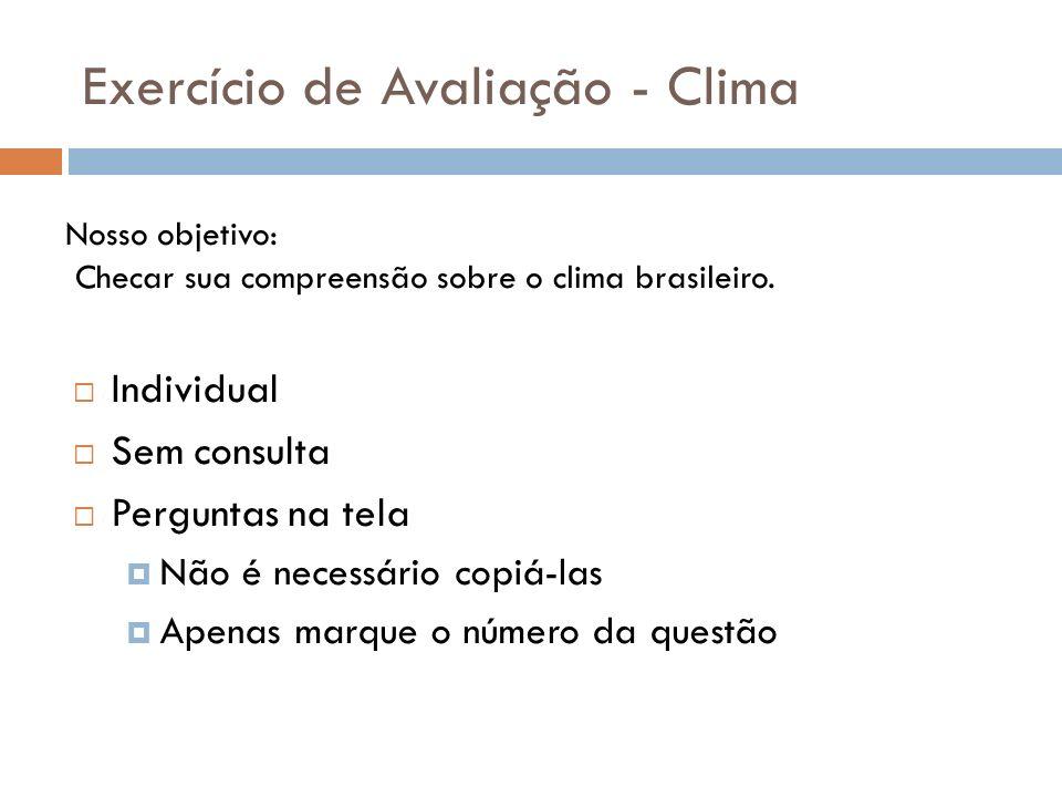 Exercício de Avaliação - Clima Individual Sem consulta Perguntas na tela Não é necessário copiá-las Apenas marque o número da questão Nosso objetivo: