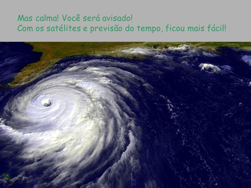 Mas calma! Você será avisado! Com os satélites e previsão do tempo, ficou mais fácil!