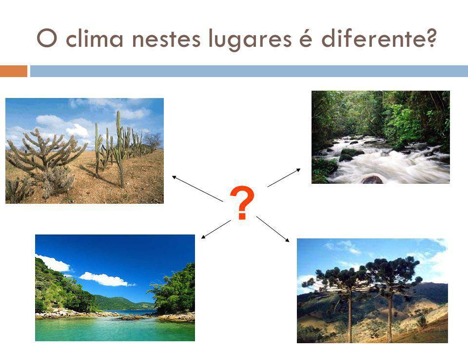 O clima nestes lugares é diferente? ?