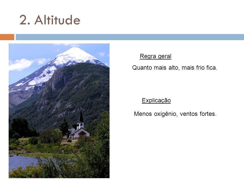 2. Altitude Regra geral Explicação Quanto mais alto, mais frio fica. Menos oxigênio, ventos fortes.