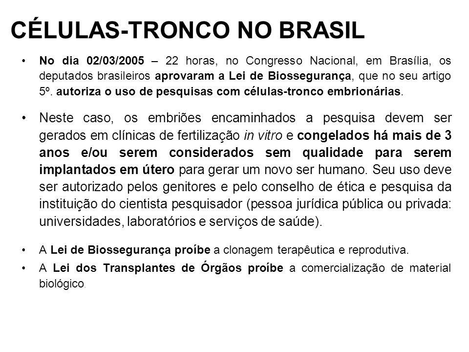 CÉLULAS-TRONCO NO BRASIL No dia 02/03/2005 – 22 horas, no Congresso Nacional, em Brasília, os deputados brasileiros aprovaram a Lei de Biossegurança,