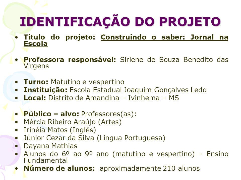 IDENTIFICAÇÃO DO PROJETO Título do projeto: Construindo o saber: Jornal na Escola Professora responsável: Sirlene de Souza Benedito das Virgens Turno: