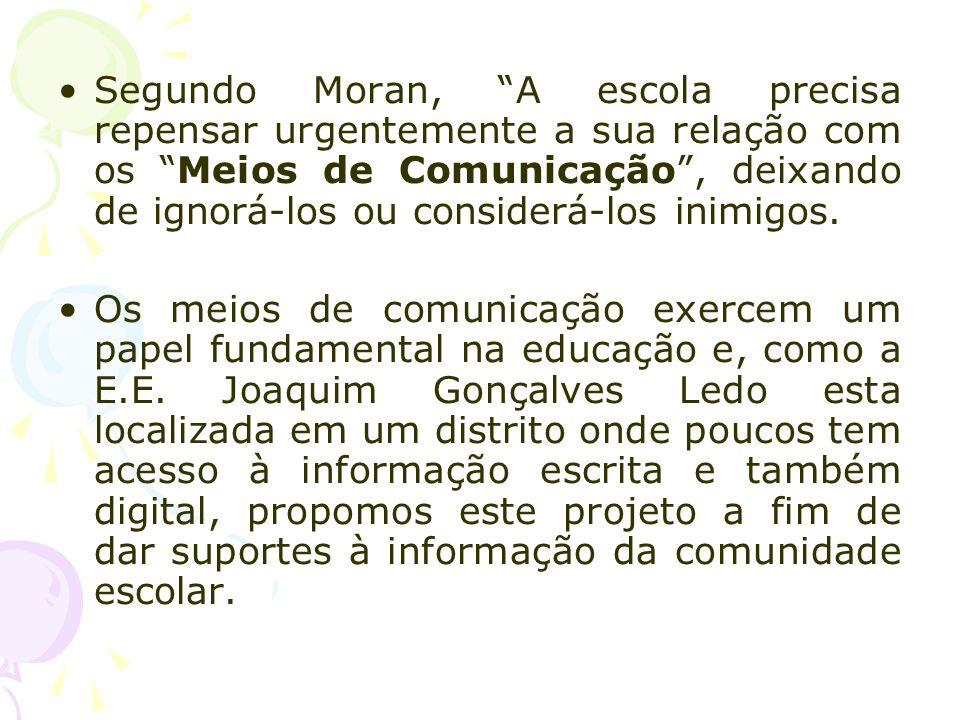 Segundo Moran, A escola precisa repensar urgentemente a sua relação com os Meios de Comunicação, deixando de ignorá-los ou considerá-los inimigos. Os