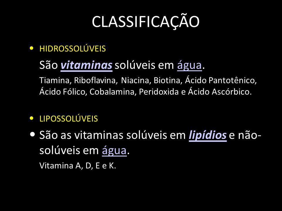CLASSIFICAÇÃO HIDROSSOLÚVEIS São vitaminas solúveis em água.vitaminaságua Tiamina, Riboflavina, Niacina, Biotina, Ácido Pantotênico, Ácido Fólico, Cobalamina, Peridoxida e Ácido Ascórbico.