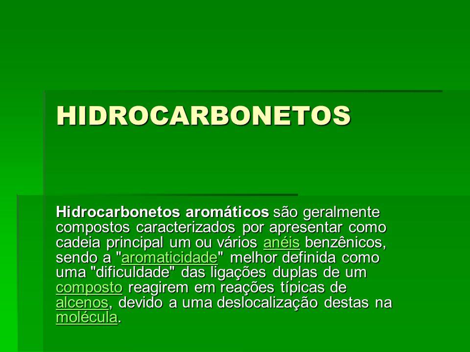 HIDROCARBONETOS Hidrocarbonetos aromáticos são geralmente compostos caracterizados por apresentar como cadeia principal um ou vários anéis benzênicos,